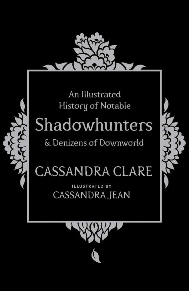 an-illustrated-history-of-notable-shadowhunters-and-denizens-of-downworld-9781471161193_hr